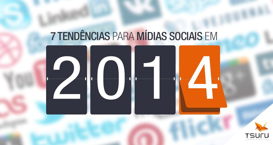 7 tendências para mídias sociais em 2014. Leia: http://www.agenciatsuru.com.br/blog/7-tendencias-para-midias-sociais-em-2014/