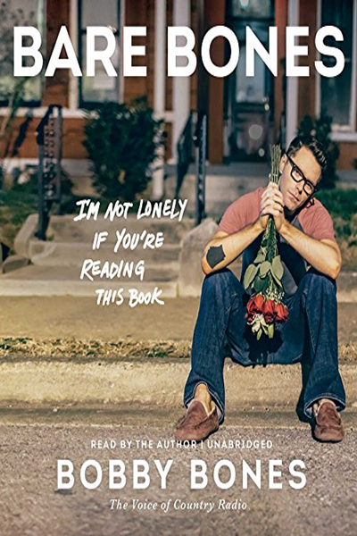 Bare Bones I M Not Lonely If You Re Reading This Book By Bobby Bones Harpercollins Publishers And Blackstone Audio Bobby Bones Audio Books This Book