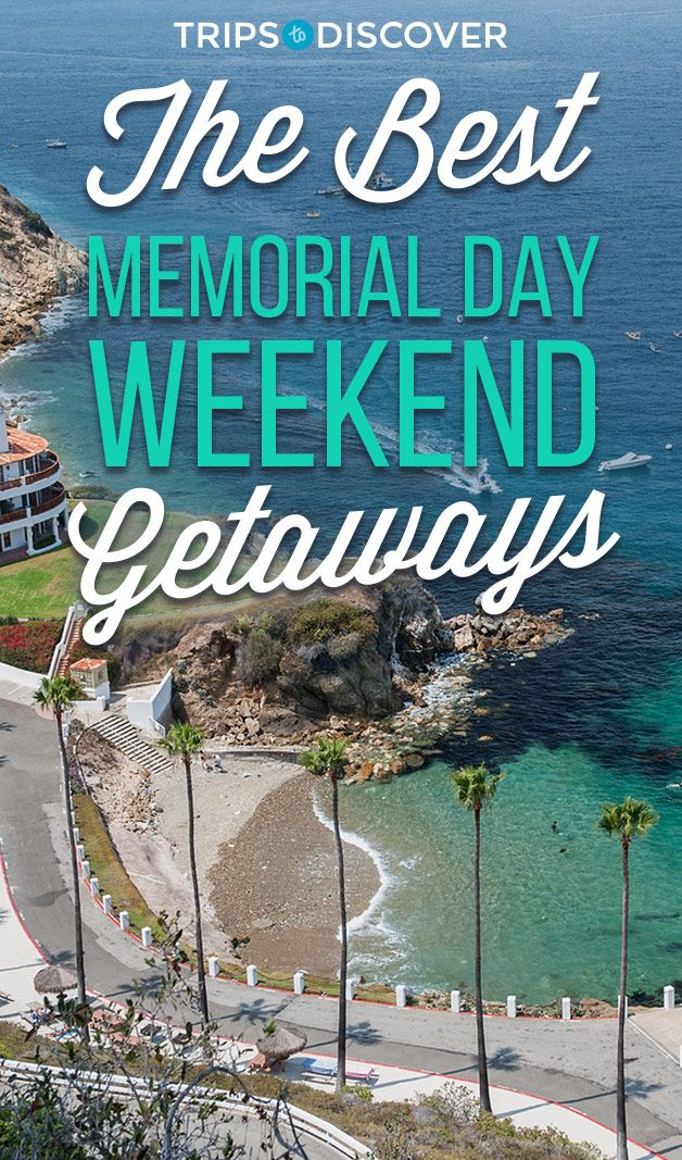 20 Memorial Day Weekend Destinations To Start Your Summer Off