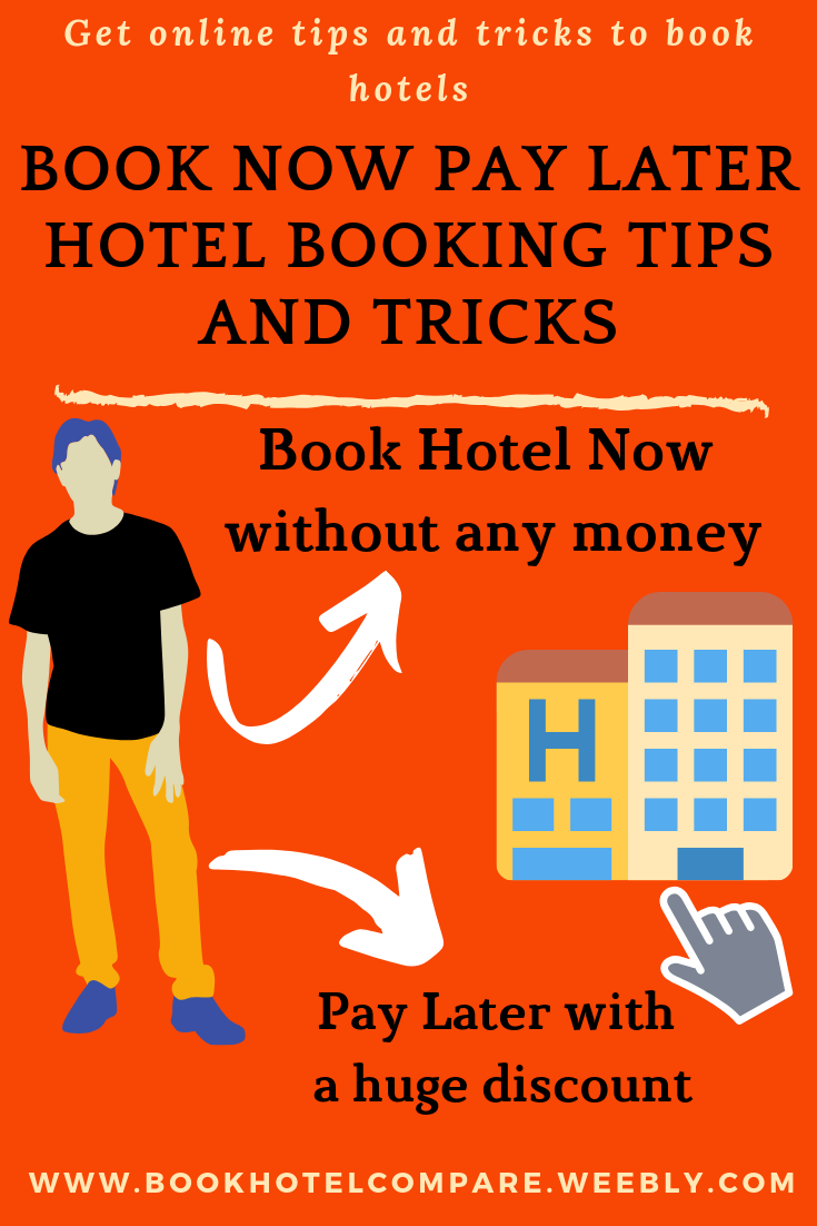 Book Now Pay Later Hotel Booking Tips And Tricks Here Are 18 Tips