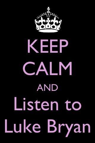 428846a0 Keep Calm & Listen to Luke Bryan |