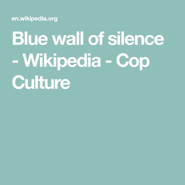 Blue Wall Of Silence Wikipedia Cop Culture With Images