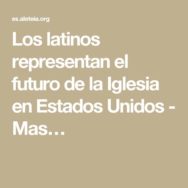 Los latinos representan el futuro de la Iglesia en Estados Unidos - Mas…