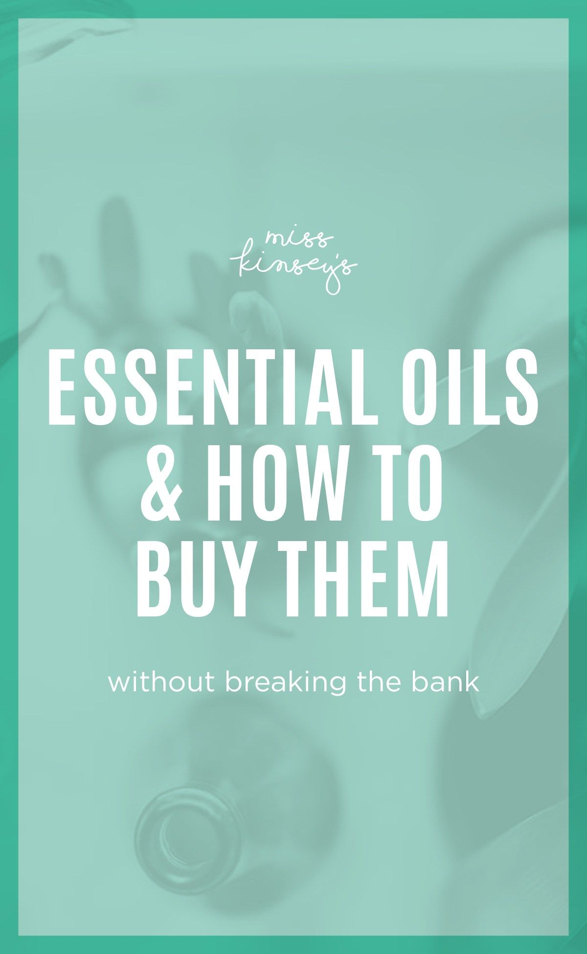 Essential Oils and How to Buy Them   MissKinseys.com