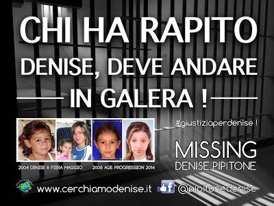 Blog di Informazione - Cerchiamo Denise       www.cerchiamodenise.it  ♥: VOGLIAMO IN GALERA CHI HA RAPITO DENISE