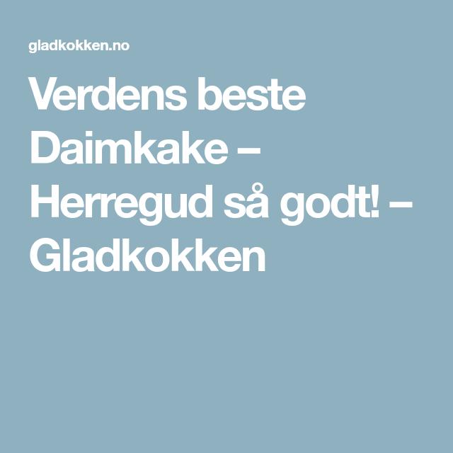 Verdens beste Daimkake – Herregud så godt! – Gladkokken