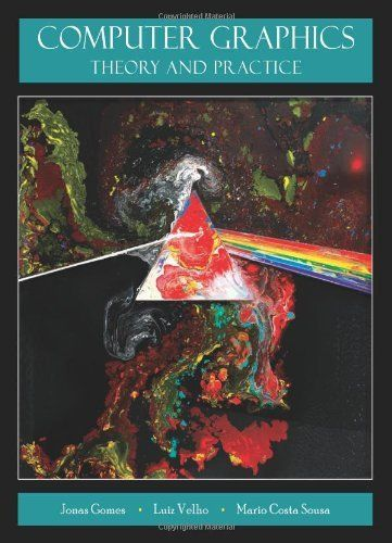 Computer Graphics Theory And Practice By Jonas Gomes 78 95 Publisher A K Peters Crc Press 1 Edition April 24 201 Computer Graphics Graphic Book Program