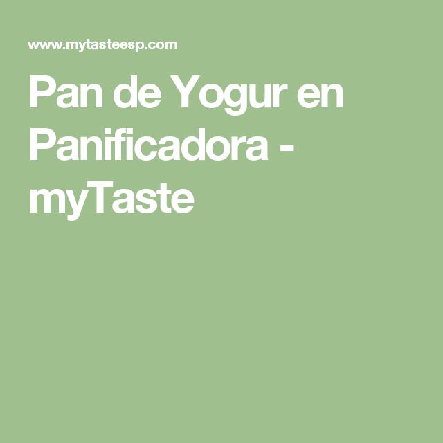 Pan de Yogur en Panificadora - myTaste