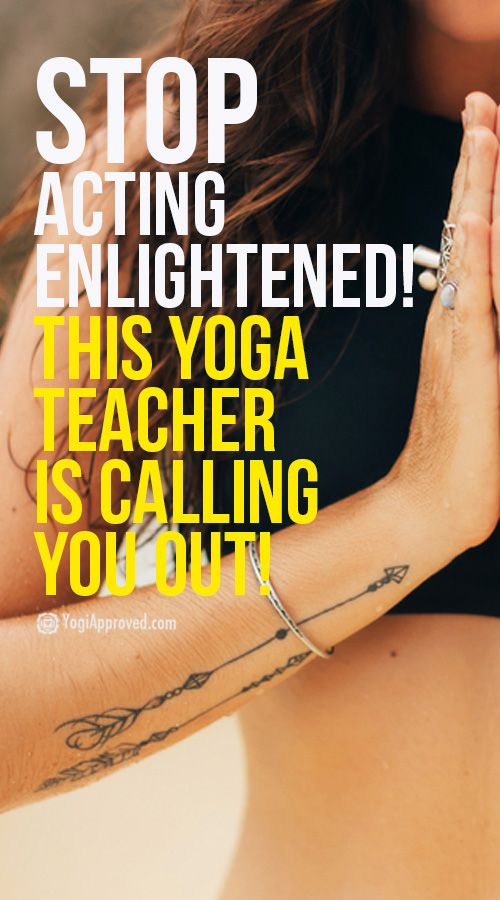Stop Acting Enlightened! This Yoga Teacher is Calling You Out