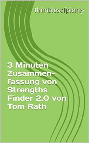 3 Minuten Zusammenfassung von StrengthsFinder 2.0 von Tom Rath (thimblesofplenty 3 Minute Business Book Summary 1) (German Edition)