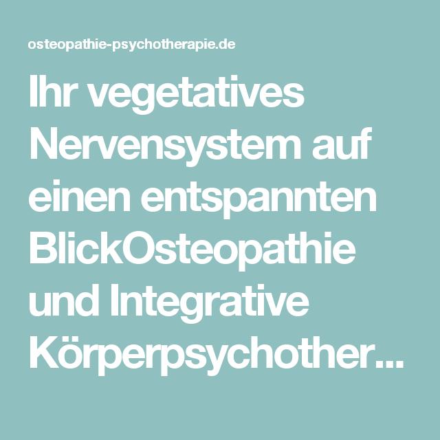 Ihr vegetatives Nervensystem auf einen entspannten BlickOsteopathie und Integrative Körperpsychotherapie