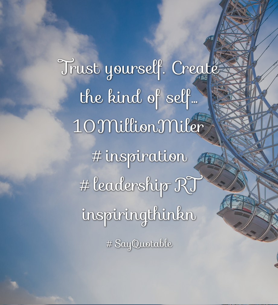 Attirant Quotes About Trust Yourself. Create The Kind Of Self... 10MillionMiler  #inspiration