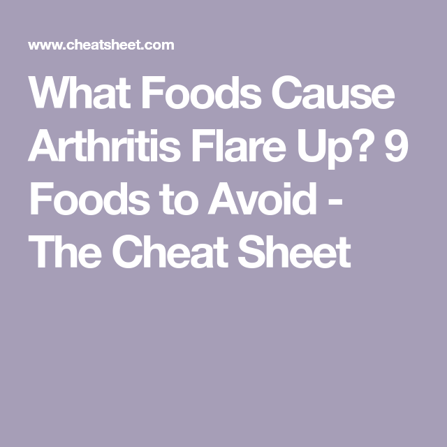 What Foods Cause Arthritis Flare Up 9 Foods To Avoid The Cheat Sheet Rheumatoid Arthritis Symptoms Arthritis Rheumatoid Arthritis Treatment
