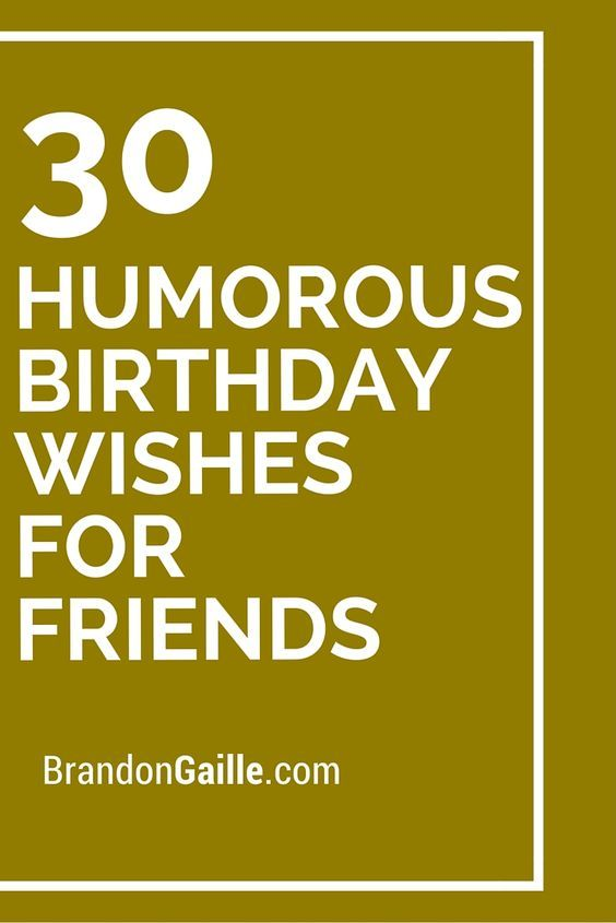 30 Humorous Birthday Wishes For Friends Cards Pinterest 30th