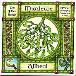 "Mistletoe, The Golden Bough, rules 23rd December, the day of the year and a day.  The Druids believed that Mistletoe was too sacred to be given a name or symbol, but called it ""Allheal"" because of its powerful medicinal properties. Druids cut the Mistletoe with a golden sickle, and caught it in a white cloth to avoid contamination by falling on the ground."