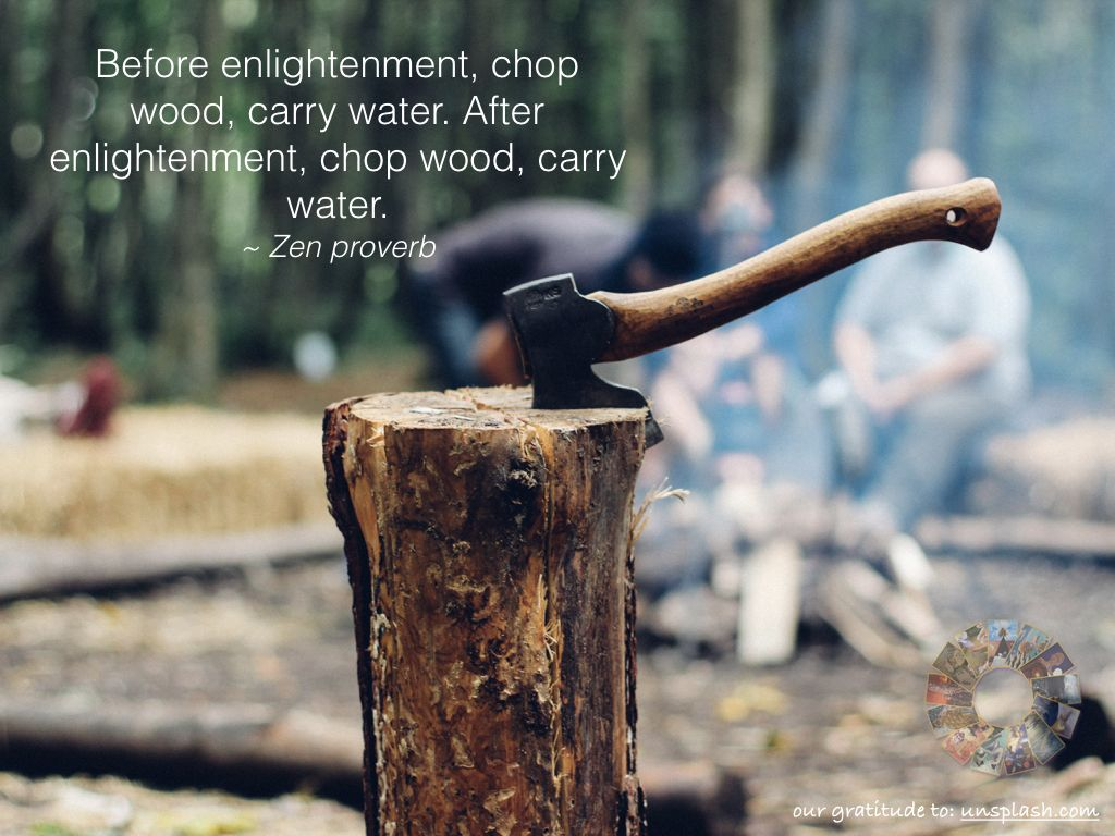 Before Enlightenment Chop Wood Carry Water After Enlightenment Chop Wood Carry Water Zen Proverb Homesteading Skills Off Grid Living Homestead Survival
