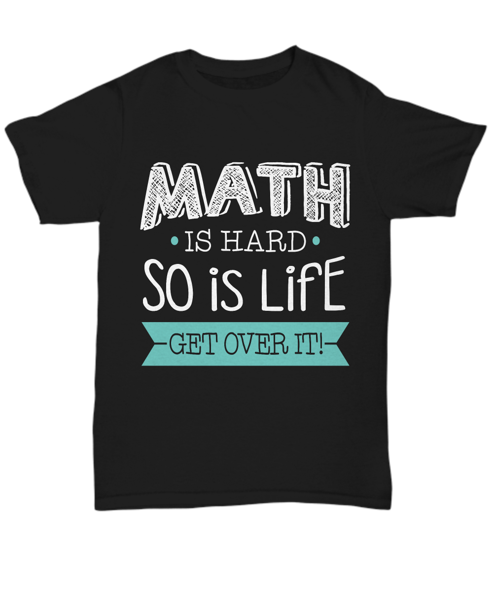math is hard so is life get over it t-shirt | math, product math and