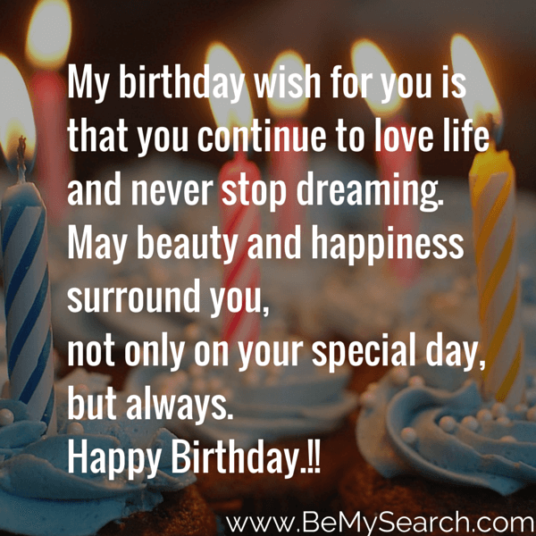 My Birthday Wish For You Is That You Continue To Love Life And Never