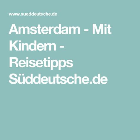 Amsterdam - Mit Kindern - Reisetipps Süddeutsche.de