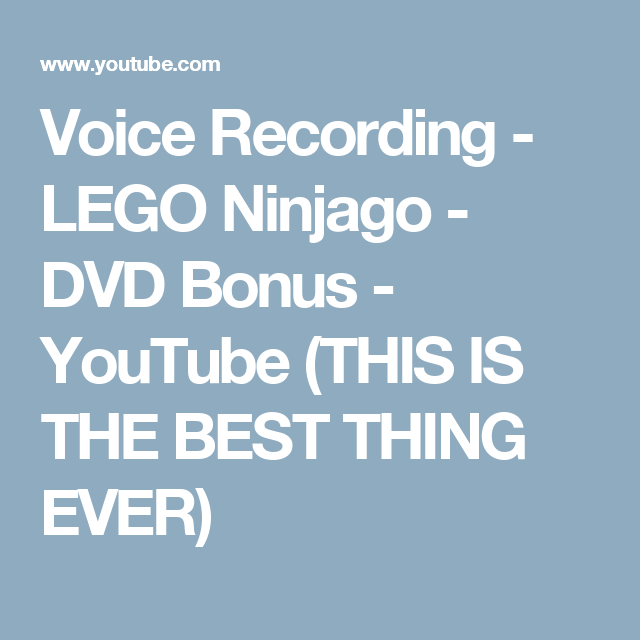 Voice Recording - LEGO Ninjago - DVD Bonus - YouTube (THIS IS THE BEST THING EVER)