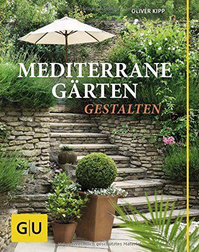Mediterrane Gärten gestalten (GU Garten Extra) gärten - mediterraner garten anlegen