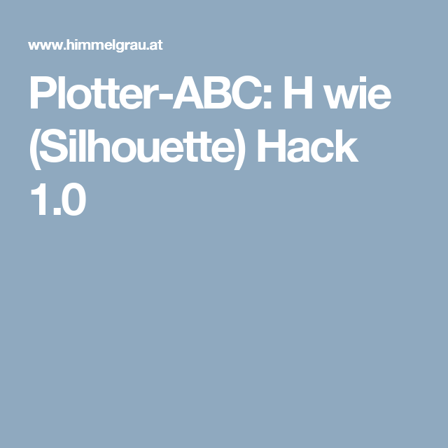 Plotter-ABC: H wie (Silhouette) Hack 1.0