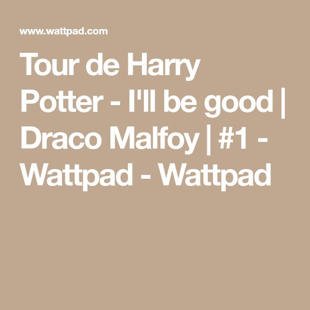Tour de Harry Potter - I'll be good | Draco Malfoy | #1 - Wattpad - Wattpad