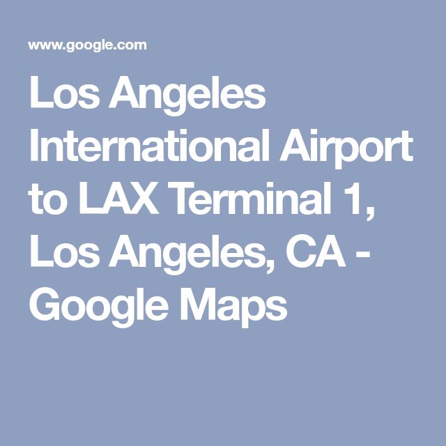 Los Angeles International Airport to LAX Terminal 1, Los Angeles, CA ...
