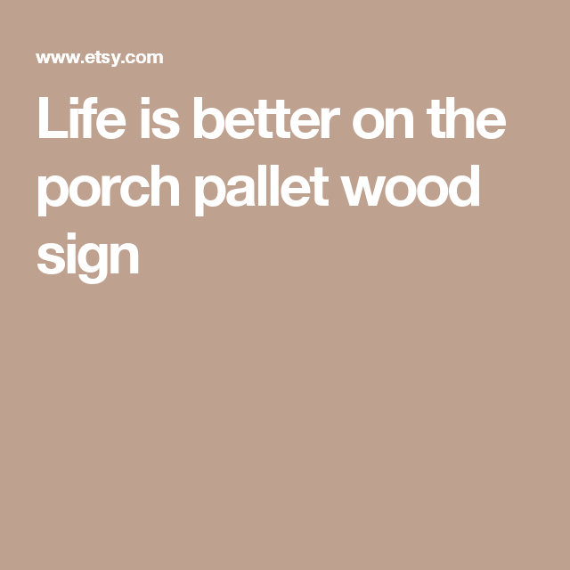 Life is better on the porch pallet wood sign