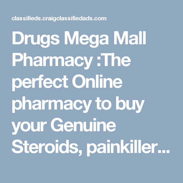 Drugs Mega Mall Pharmacy :The perfect Online pharmacy to buy your Genuine Steroids, painkillers,  Medical Marijuana strains, Wax, Research Chemicals, sex pills and much more discreetly (without Prescription)  Example of Availabe Products   HydroMorphone hcl 40mg/20ml iv inj  (2mg per ml)  Percocets Oxycontin 40 mg er Hydrocodone Opana 30mg er Dilaudid ir 8mg Adderall XR 30mg Xanax 4mg Medical Marijuana strains Research Chemicals
