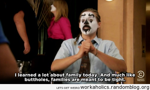 Is Your Family Tight Workaholics Quotes Workaholics Geek Quotes