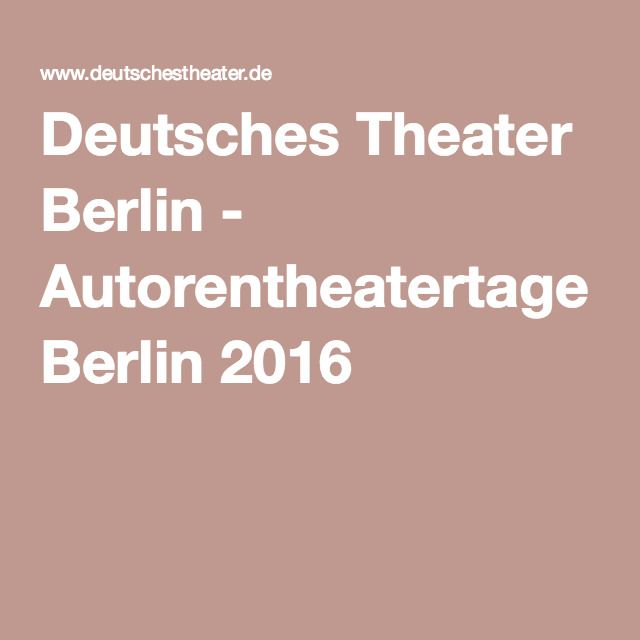 Deutsches Theater Berlin - Autorentheatertage Berlin 2016