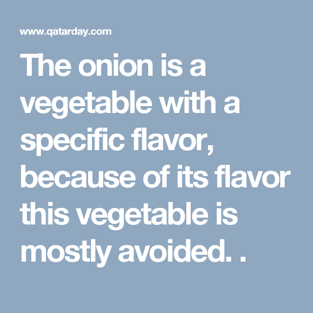 The onion is a vegetable with a specific flavor, because of its flavor this vegetable is mostly avoided. .
