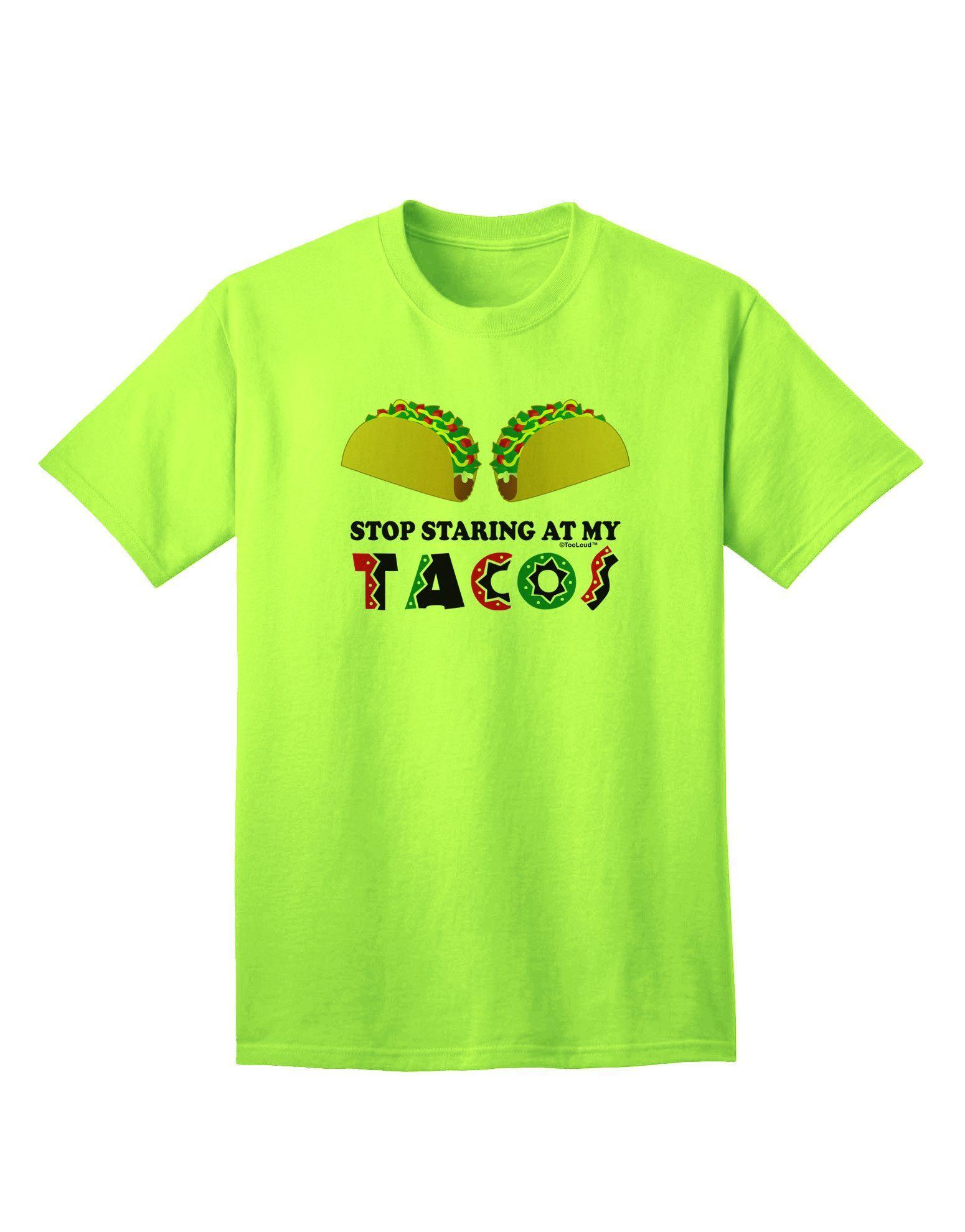 TooLoud Stop Staring At My Tacos Adult T-Shirt