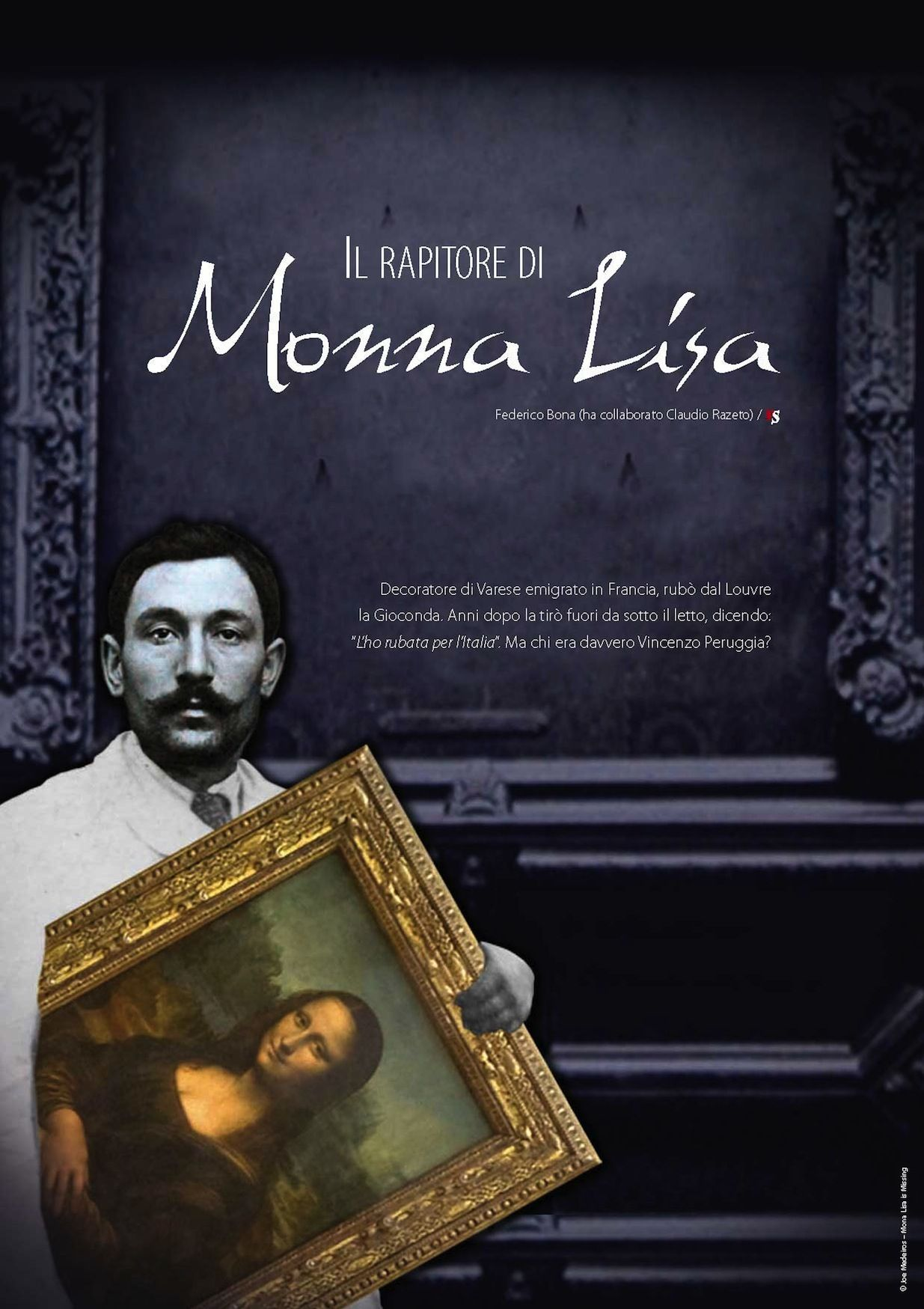 """Il rapitore di Monna Lisa. Decoratore di Varese emigrato in Francia, rubò dal Louvre la Gioconda. Anni dopo la tirò fuori da sotto il letto, dicendo: """"L'ho rubata per l'Italia"""". Ma chi era davvero Vincenzo Peruggia?"""