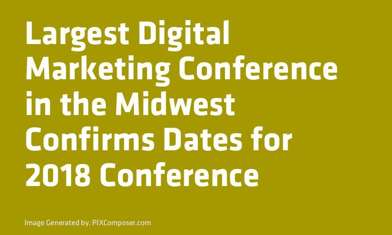 Largest Digital #Marketing Conference in the Midwest Confirms