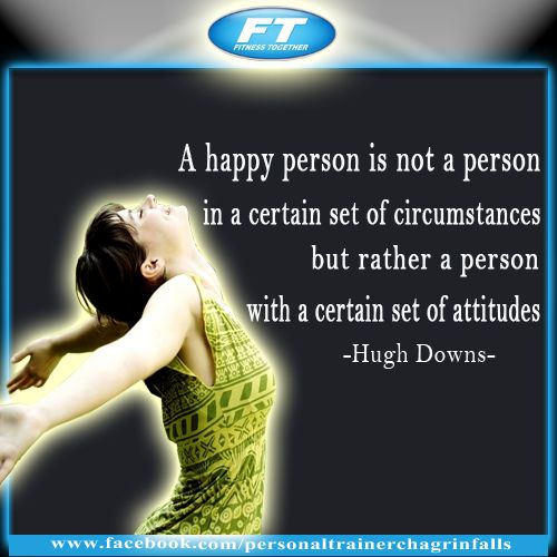 A happy person is not a person in a certain set of circumstances, but rather a person with a certain set of attitudes. - Hugh Downs