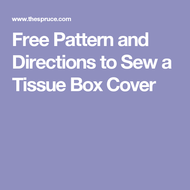 Free Pattern and Directions to Sew a Tissue Box Cover