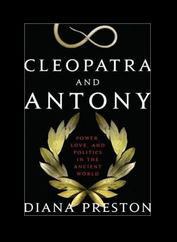 Cleopatra and Antony: Power, Love, and Politics in the Ancient World by Diana Preston