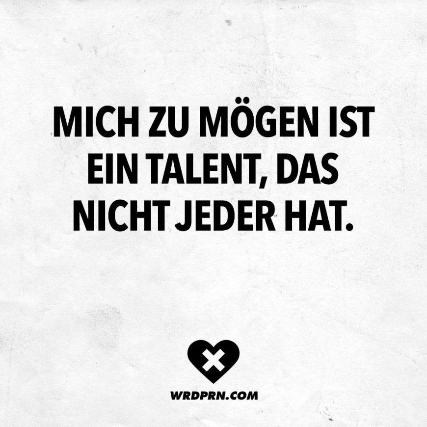 Mich zu mögen ist ein Talent, das nicht jeder hat | Sprüche und Zitate