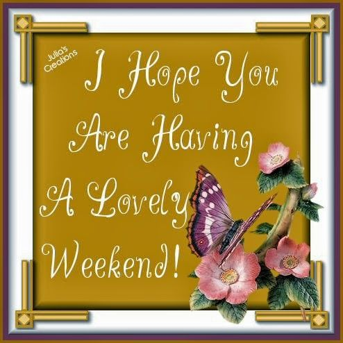 i hope you are having a lovely weekend