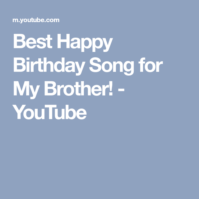 Best Happy Birthday Song For My Brother!