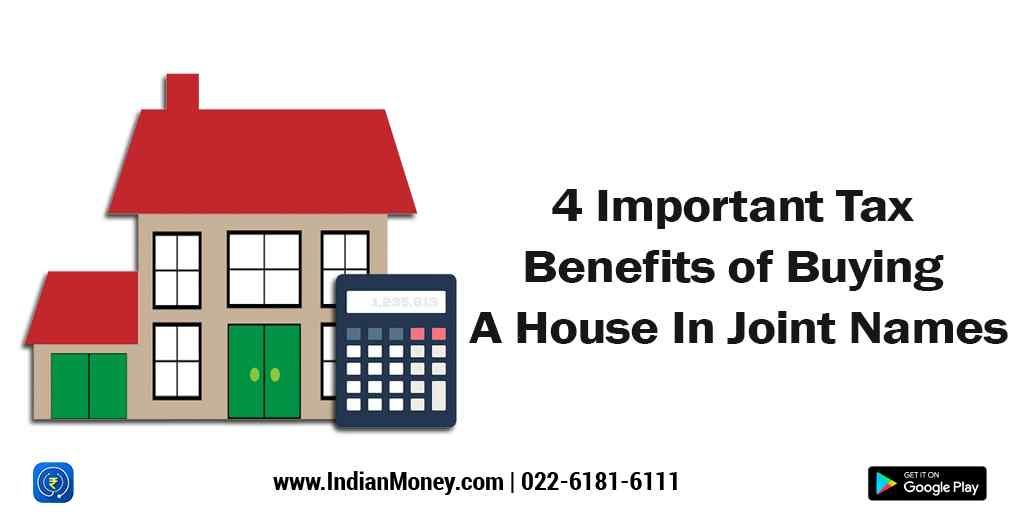 4 Important Tax Benefits Of Buying A House In Joint Names