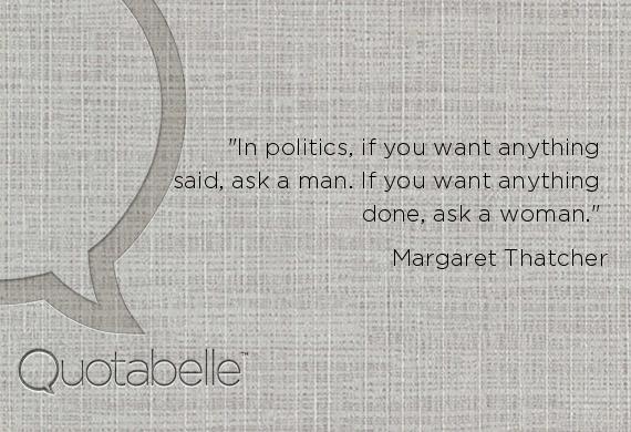 ~ Margaret Thatcher   first female prime minister, UK