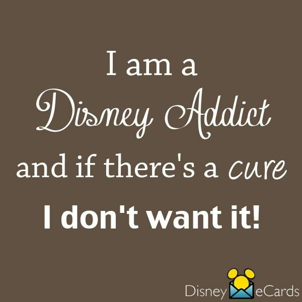 I am a Disney Addict and if there's a cure I don't want it!