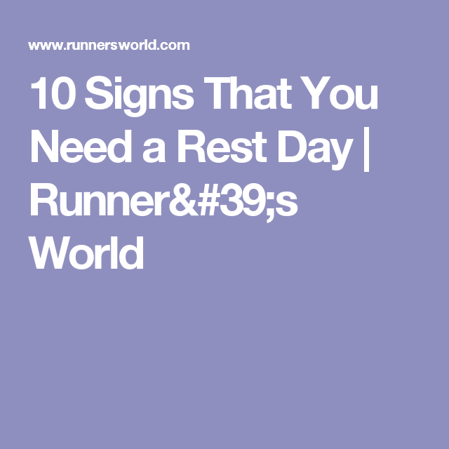 10 Signs That You Need a Rest Day | Runner's World