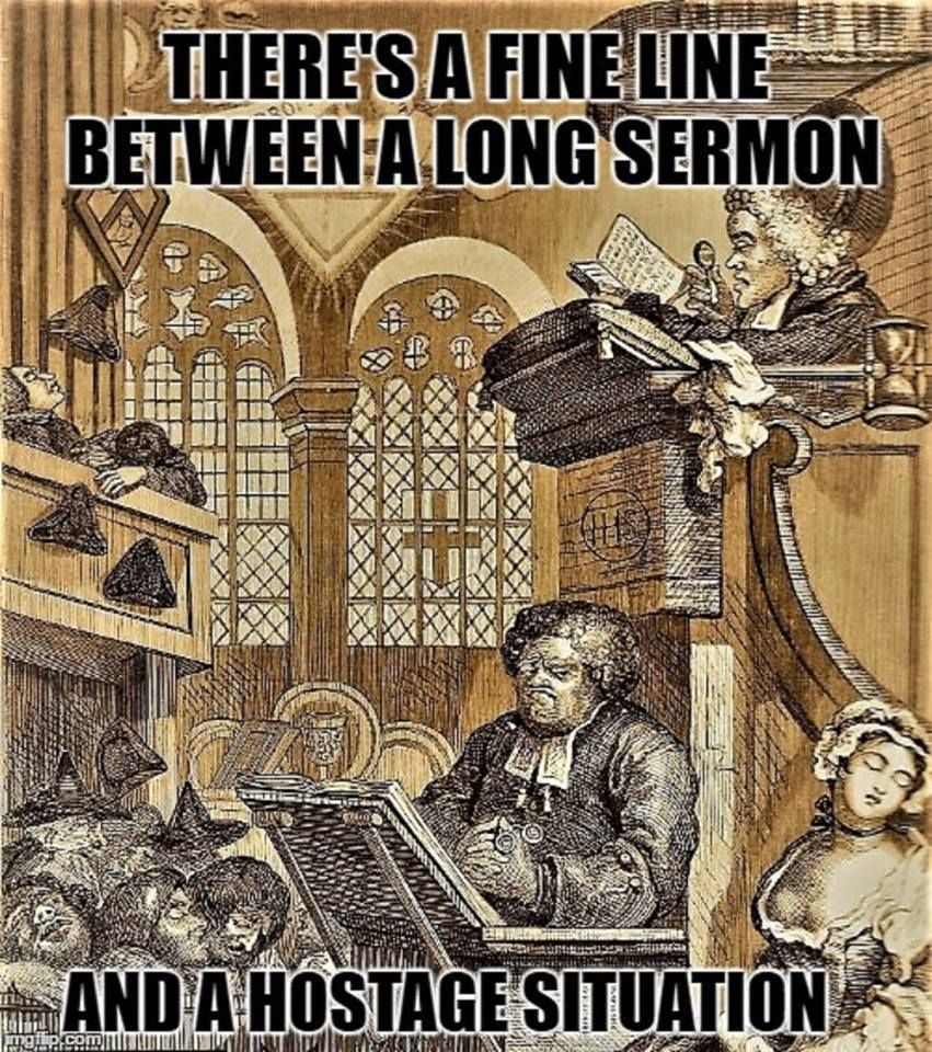There's a fine line between a long sermon and a hostage situation