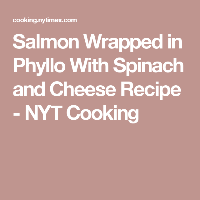 Salmon Wrapped in Phyllo With Spinach and Cheese Recipe - NYT Cooking
