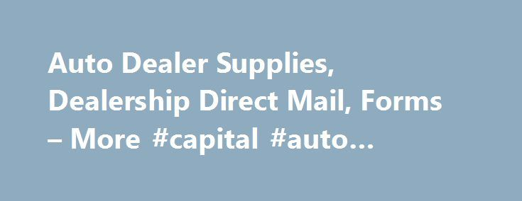 auto dealer supplies dealership direct mail forms more capital auto