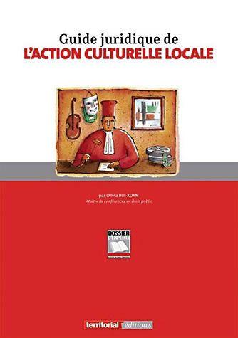 Guide juridique de l'action culturelle locale - Olivia Bui-Xuan